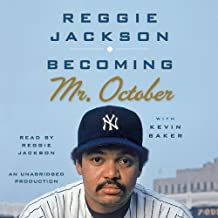 Becoming Mr. October: The Revealing Story of Reggie Jackson and the World Champion New York Yankees