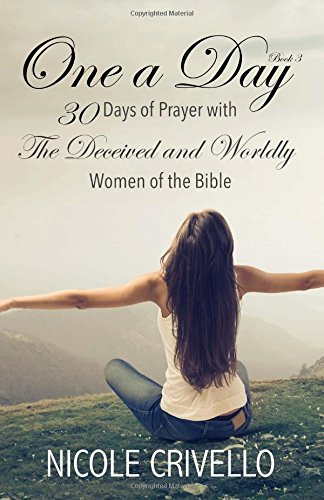 one-a-day-30-days-of-prayer-with-the-worldly-and-deceived-women-of-the-bible-volume-3