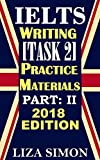 IELTS Writing [Task 2] Practice Materials, Part: 2: 2018 Edition (IELTS Writing Books by Liza Simon)