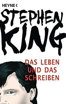 Das Leben und das Schreiben: Memoiren von [King, Stephen]