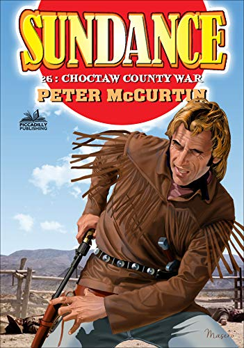Sundance 26: Choctaw County War (A Sundance Western) (English Edition) (Piccadilly Publishing)
