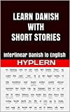 Learn Danish with Short Stories: Interlinear Danish to English (Learn Danish with Interlinear Stories for Beginners and Advanced Readers Book 3) (English Edition)
