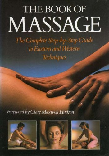 The Book of Massage. The Complete Step-by-Step Guide to Eastern and Western Techniques