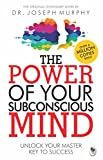 This remarkable book by Dr. Joseph Murphy, one of the pioneering voices of affirmative thinking, will unlock for you the truly staggering powers of your subconscious mind. Combining time-honored spiritual wisdom with cutting edge scientific resear...