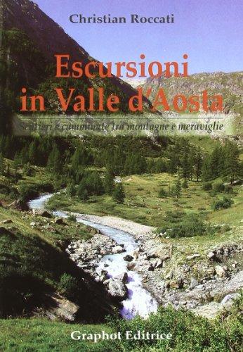 Escursioni in Valle d'Aosta. Sentieri e camminate tra montagne e meraviglie di Christian Roccati