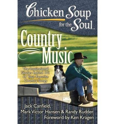[(Chicken Soup for the Soul: Country Music: The Inspirational Stories Behind 101 of Your Favorite Country Songs)] [Author: Jack Canfield] published on (March, 2013)