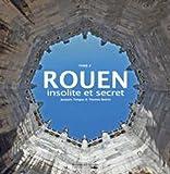 Rouen insolite et secret : Tome 2