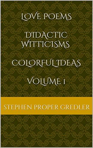 Utorrent Descargar Pc Love Poems Didactic Witticisms Colorful Ideas volume 1 PDF Gratis Sin Registrarse