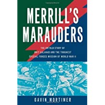Merrill's Marauders: The Untold Story of Unit Galahad and the Toughest Special Forces Mission of World War II by Mortimer, Gavin (2013) Hardcover