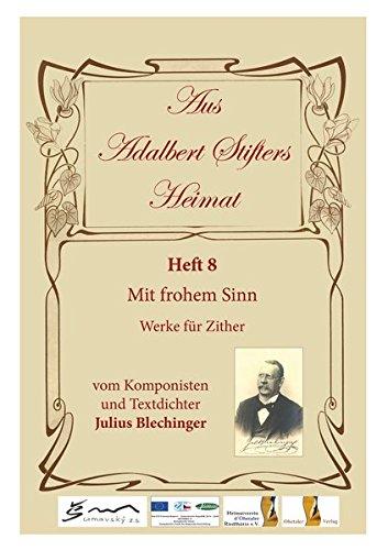 Aus Adalbert Stifters Heimat, Heft 8: Mit frohem Sinn - Werke für Zither vom Komponisten und Textdichter Julius Blechinger