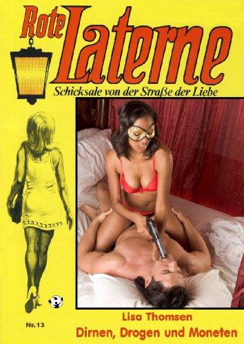Dirnen, Drogen und Moneten ROTE LATERNE Band 13 - die Kultserie (Rote Laterne Liebesroman)