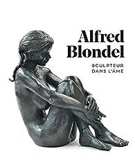Alfred Blondel, sculpteur dans l'âme par Collectif