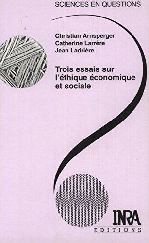 Trois essais sur l'éthique économique et sociale: Conférences-débats organisés par le groupe Ethos de l'INRA. Le Croisic, 26-29 octobre 1999 (Sciences en questions)
