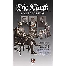 Männer um Kaiser Wilhelm II.: Bernhard von Bülow, Graf Philipp zu Eulenburg, Adolf von Harnack, Alfred von Tirpitz, Carl Velten (Die Mark Brandenburg)
