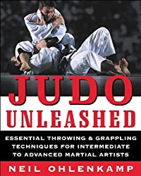 Judo Unleashed: Essential Throwing & Grappling Techniques for Intermediate to Advanced Martial Artists by Neil Ohlenkamp (2006-05-22)