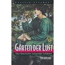 Gärten der Lust: Eine Geschichte erregender Lektüren