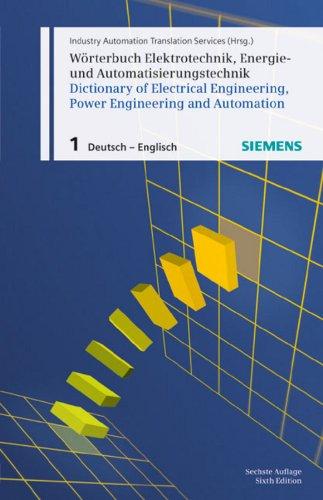 Wörterbuch Elektrotechnik, Energie- und Automatisierungstechnik / Dictionary of Electrical Engineering, Power Engineering and Automation: Teil 1: Deutsch-Englisch / Part 1: German-English