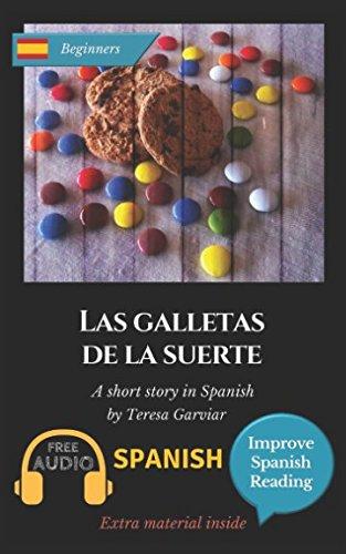 Las galletas de la suerte: Spanish short stories for beginners (A1). Downloadable Audio. Vol 7. Learn Spanish. Improve Spanish Reading. Graded readings. Aprender español. Novel. English edition. por Teresa Garviar