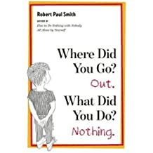 Where Did You Go? Out. What Did You Do? Nothing. by Robert Paul Smith (2010-09-06)