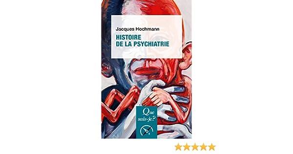 Histoire de la psychiatrie: « Que sais-je ? » n° 1428 (French Edition)