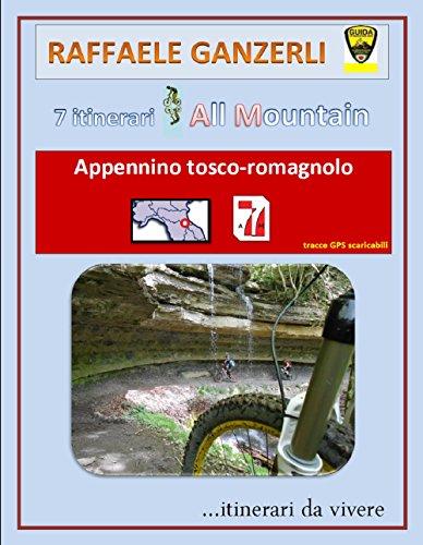 7AM:Appennino Tosco-Romagnolo 7 itinerari MTB - All Mountain (7 AM Vol.2): 7 Itinerari per fare della MTB un  occasione di scoperta del territorio