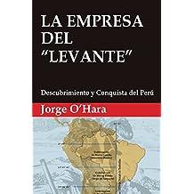 """LA EMPRESA DEL """"LEVANTE"""": Descubrimiento y conquista del Perú"""