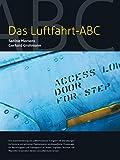 Das Luftfahrt ABC: Luftfahrtvokabular in Englisch mit Übersetzungen ins Deutsche und zahlreichen Praxisbeispielen berufsspezifischer Phraseologie