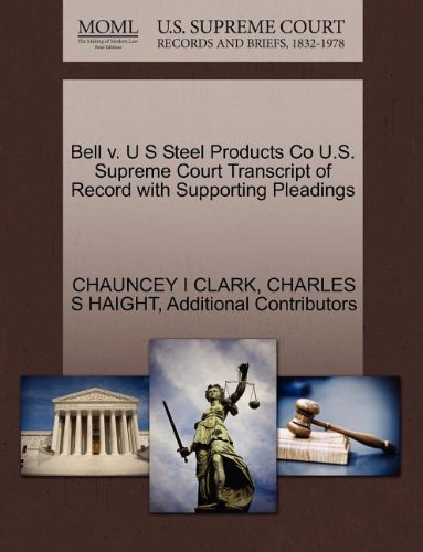 Bell Steel Co (Bell V. U S Steel Products Co U.S. Supreme Court Transcript of Record with Supporting Pleadings)