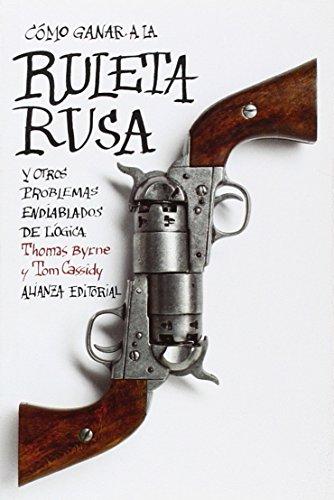 Cómo ganar a la ruleta rusa y otros problemas endiablados de lógica (El Libro De Bolsillo - Ciencias Sociales) por Thomas Byrne