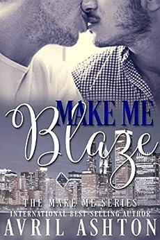 Make Me Blaze (The Make Me series Book 3) by [Ashton, Avril]