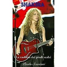 Shakira: La rockera dai piedi scalzi (Italian Edition)