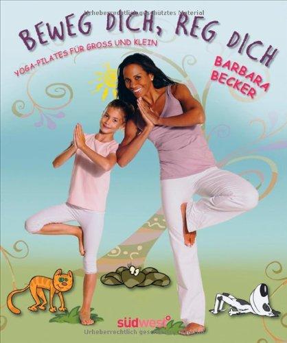 Beweg dich, reg dich: Yoga-Pilates für Groß und Klein