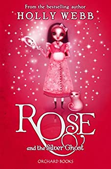Rose and the Silver Ghost: Book 4 by [Webb, Holly]