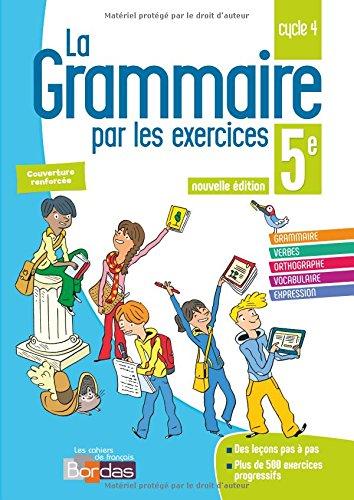 La grammaire par les exercices 5e : Cahier d'exercices