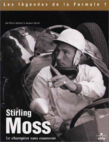 Stirling Moss. : Le champion sans couronne (Les légendes de la Formule 1) por Pierre Ménard