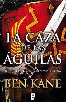 La Caza De Las Águilas (águilas De Roma 2): 2º Volumen Serie Águilas En Guerra por Ben Kane epub