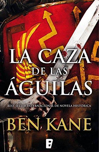 La caza de las águilas (Águilas de Roma 2): 2º volumen serie Águilas en guerra por Ben Kane