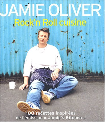 Rock'n Roll cuisine : Plus de 100 nouvelles recettes de l'émission Jamie's Kitchen par Jamie Oliver