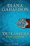 Outlander ? Feuer und Stein: Roman (Die Outlander-Saga, Band 1) - Diana Gabaldon