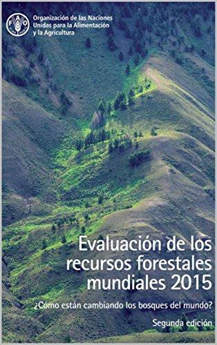 Evaluación de los recursos forestales mundiales 2015 ¿Cómo están cambiando los bosques del mundo? Segunda edición por FAO of the UN
