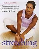 Stretching : Etirements, en souplesse, pour combattre le stress et garder la forme