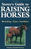 Storey's Guide to Raising Horses: Breeds/Care/Facilities (Storey Animal Handbook)