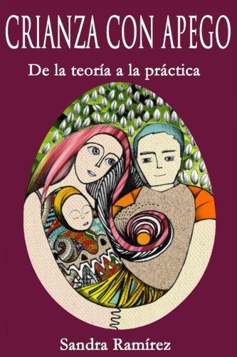 Crianza con Apego: De la teoría a la práctica por Sandra Ramirez M.S.E.