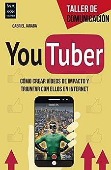 YouTuber: Cómo crear vídeos de impacto y triunfar con ellos en internet (Taller de Comunicación) (Spanish Edition) by [Jaraba, Gabriel]