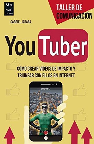 YouTuber: Cómo crear vídeos de impacto y triunfar con ellos en internet (Taller de Comunicación) por Gabriel Jaraba