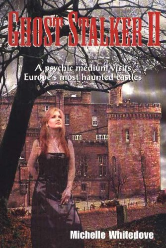 Ghost Stalker: A Psychic Medium Visits Europe's Most Haunted Castles: No. 2