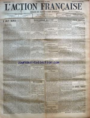 ACTION FRANCAISE (L') [No 244] du 01/09/1909 - A JEAN DUPUY PAR LEON DAUDET - LA POLITIQUE - L'AVIATION EN ALLEMAGNE PAR CH. M. - DERNIERE HEURE - SINGULIER ACCIDENT - AU PORT MAUDIT - LA CONQUETE DE L'AIR - EDOUARD VII ET CLEMENCEAU - AU MAROC - LES TREMBLEMENTS DE TERRE - LE VOYAGE DE L'EMPEREUR D'AUTRICHE - LE MINISTERE GREC - LES EVENEMENTS DE TURQUIE - LA DEFENSE DU DANEMARK - TRAINS ATTAQUES PAR DES BRIGANDS MASQUES - LE FEU DETRUIT 450 FERMES EN RUSSIE - ACCIDENT D'AUTOMOBILE - AU JOUR L