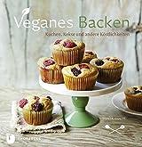 Veganes Backen: Kuchen, Kekse und andere Köstlichkeiten