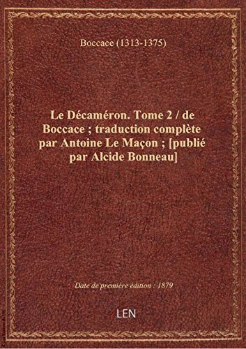 Le Dcamron. Tome 2 / de Boccace ; traduction complte par Antoine Le Maon ; [publi par Alcide Bo