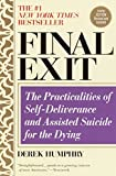 Final Exit: The Practicalities of Self-Deliverance and Assisted Suicide for the Dying - Derek Humphry